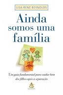 Ainda somos uma família: Um guia fundamental para cuidar bem ...