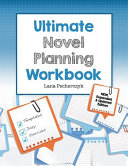 The Ultimate Novel Planning Workbook  Worksheets and Templates for Authors