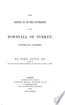 The Drying Up of the Euphrates; Or, the Downfall of Turkey Prophetically Considered