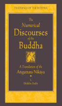 The Numerical Discourses of the Buddha: A Complete Translation of ...
