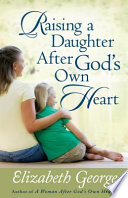 Raising a Daughter After God s Own Heart