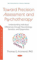 Toward Precision Assessment and Psychotherapy  Understanding Individual Differences Through Neurobiology  Genetics  and Epigenetics Book