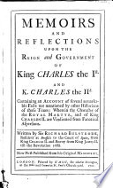 Memoirs And Reflections Upon The Reign and Government Of King Charles the Ist  And K  Charles the IId