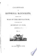 Calendar of Historical Manuscripts  Relating to the War of the Revolution  in the Office of the Secretary of State  Albany  N Y  Book