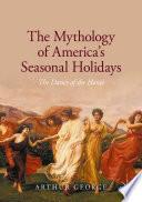 The Mythology of America s Seasonal Holidays