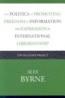 The Politics of Promoting Freedom of Information and Expression in International Librarianship