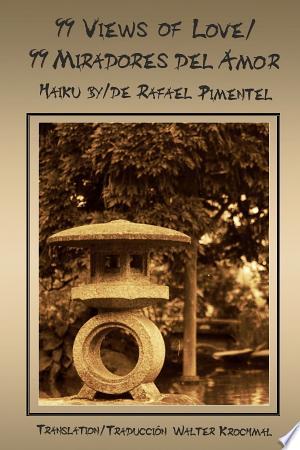 99 Views Of Love/99 Miradores del amor-Haiku by/de Rafael Pimentel