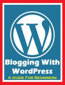 Blogging With Wordpress   A Guide for Beginners