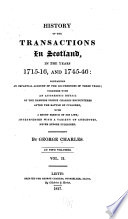 History of the Transactions in Scotland, in the Years 1715-16, and 1745-46: