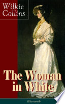 The Woman in White  Illustrated   A Mystery Suspense Novel from the prolific English writer  best known for The Moonstone  No Name  Armadale  The Law and The Lady  The Dead Secret  Man and Wife  Poor Miss Finch and The Black Robe