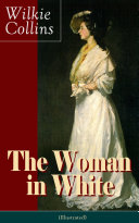 The Woman in White (Illustrated): A Mystery Suspense Novel from the prolific English writer, best known for The Moonstone, No Name, Armadale, The Law and The Lady, The Dead Secret, Man and Wife, Poor Miss Finch and The Black Robe Pdf/ePub eBook