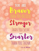 You Are Braver Than You Believe and Stronger Than You Seem and Smarter Than You Think   A  A  Milne Ruled Journal