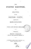 The poetic reciter; or, Beauties of the British poets: adapted for reading and recitation, in public and private seminaries. Com piled by H. Marlen