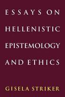 Essays on Hellenistic Epistemology and Ethics