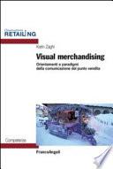 Visual merchandising. Orientamenti e paradigmi della comunicazione del punto vendita