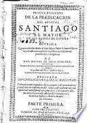 Prueva evidente de la predicacion del Apostol Santiago el Mayor en los Reinos de España ...