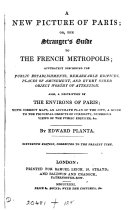 A New Picture of Paris  Or  The Stranger s Guide to the French Metropolis