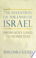 The Invention Of The Land Of Israel From Holy Land To Homeland