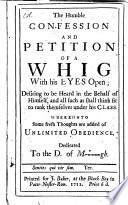 The Humble Confession And Petition Of A Whig With His Eyes Open