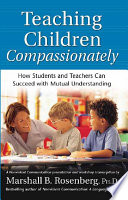 Teaching Children Compassionately  : How Students and Teachers Can Succeed with Mutual Understanding