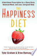 """""""The Happiness Diet: A Nutritional Prescription for a Sharp Brain, Balanced Mood, and Lean, Energized Body"""" by Tyler G. Graham, Drew Ramsey, M.D."""
