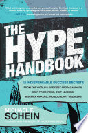 The Hype Handbook  12 Indispensable Success Secrets From the World   s Greatest Propagandists  Self Promoters  Cult Leaders  Mischief Makers  and Boundary Breakers