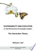 Sustainability and Evolution, or why life becomes increasingly complex: The Interaction Theory