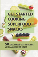 Get Started Cooking Superfood Snacks