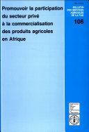 Promouvoir la Participation Du Secteur Privé À la Commercialisation Des Produits Agricoles en Afrique