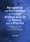 Recognition and Enforcement of Foreign Arbitral Awards in Theory and in Practice