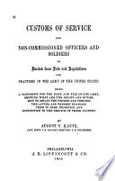 Customs of Service for Non-commissioned Officers and Soldiers, as Derived from Law and Regulations, and Practised in the Army of the United States