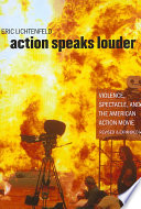 """Action Speaks Louder: Violence, Spectacle, and the American Action Movie"" by Eric Lichtenfeld"