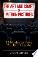 The Art And Craft Of Motion Pictures 25 Movies To Make You Film Literate
