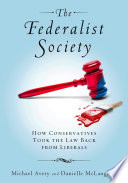 The Federalist Society  : How Conservatives Took the Law Back from Liberals