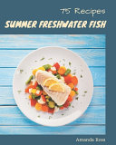 75 Summer Freshwater Fish Recipes