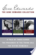 The Gene Edwards Collection A Tale Of Three Kings The Prisoner In The Third Cell The Divine Romance Book PDF
