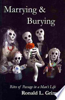 Marrying & Burying  : Rites of Passage in a Man's Life