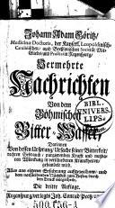 Vermehrte Nachrichten Von dem Böhmischen Bitter-Wasser, darinnen von dessen Ursprung, Ursache seiner Bitterkeit, rechten Gebrauch, gehandelt wird. 3. Aufl