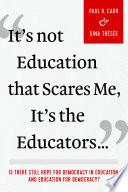 It's Not Education that Scares Me, It's the Educators...