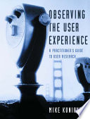 """Observing the User Experience: A Practitioner's Guide to User Research"" by Mike Kuniavsky, Engineering Information Inc"