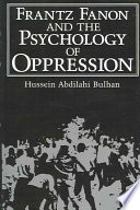 """Frantz Fanon and the Psychology of Oppression"" by Hussein Abdilahi Bulhan"