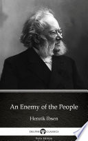 An Enemy of the People by Henrik Ibsen - Delphi Classics (Illustrated)