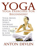 Yoga  Yoga Exercises for Beginners Yoga Mind  Body   Spirit  Increase Your Energy Levels  Feel Great   Loose Weight