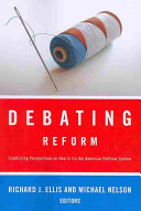 Debating Reform Conflicting Perspectives On How To Fix The American Political System