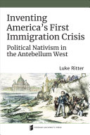 Inventing America s First Immigration Crisis