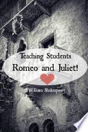 Teaching Students Romeo And Juliet A Teacher S Guide To Shakespeare S Play Includes Lesson Plans Discussion Questions Study