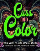 Cuss and Color Swear Words Coloring Book for Adults 40 UNIQUE DESIGNS  40 UNIQUE WORDS