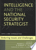 """""""Intelligence and the National Security Strategist: Enduring Issues and Challenges"""" by Roger Z. George, Robert D. Kline"""