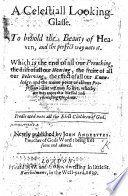 A Celestiall Looking-glasse. To behold the beauty of heaven, and the perfect way unto it, etc. B.L.