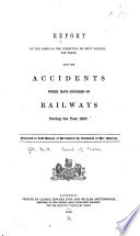 Reports of the Inspecting Officers of the Railway Department to the Lords of the Committee of Privy Council for Trade, Upon Certain Accidents which Have Occurred on Railways ....